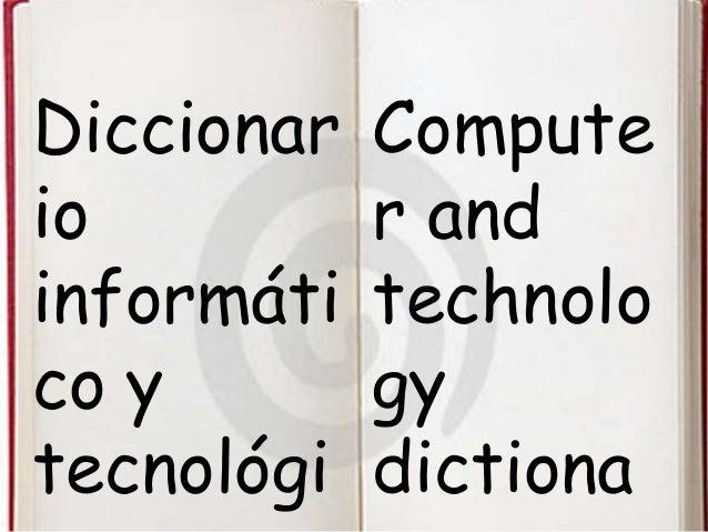 Diccionar io informáti co y tecnológi Compute r and technolo gy dictiona