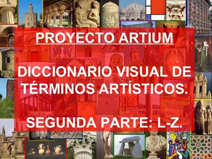 PROYECTO ARTIUM DICCIONARIO VISUAL DE  TÉRMINOS ARTÍSTICOS. SEGUNDA PARTE: L-Z.