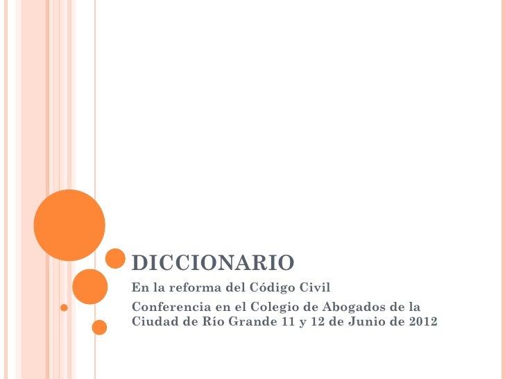 DICCIONARIOEn la reforma del Código CivilConferencia en el Colegio de Abogados de laCiudad de Río Grande 11 y 12 de Junio ...