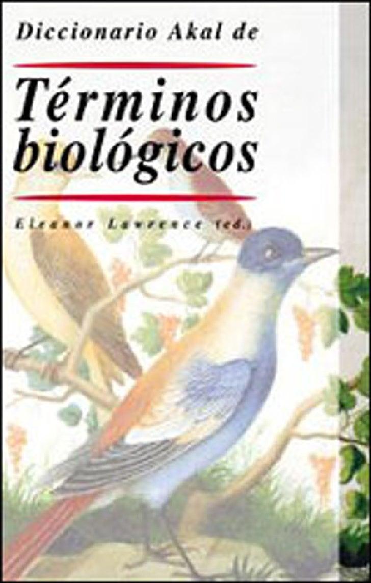 Eleanor Lawrence (ed.)   DICCIONARIO AKAL DE    TÉRMINOS   BIOLÓGICOS                   Traducción deRocío Codes Valcarce ...