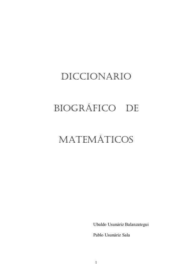 1  DICCIONARIO BIOGRÁFICO DE MATEMÁTICOS Ubaldo Usunáriz Balanzategui Pablo Usunáriz Sala