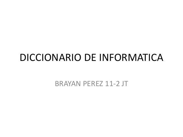 DICCIONARIO DE INFORMATICA BRAYAN PEREZ 11-2 JT