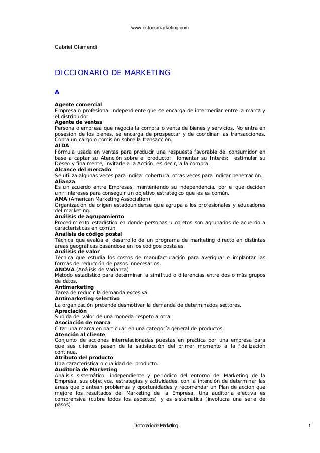 www.estoesmarketing.com Diccionario de Marketing 1 Gabriel Olamendi DICCIONARIO DE MARKETING A Agente comercial Empresa o ...