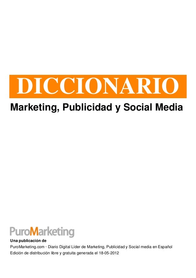 DICCIONARIOMarketing, Publicidad y Social MediaUna publicación dePuroMarketing.com · Diario Digital Líder de Marketing, Pu...