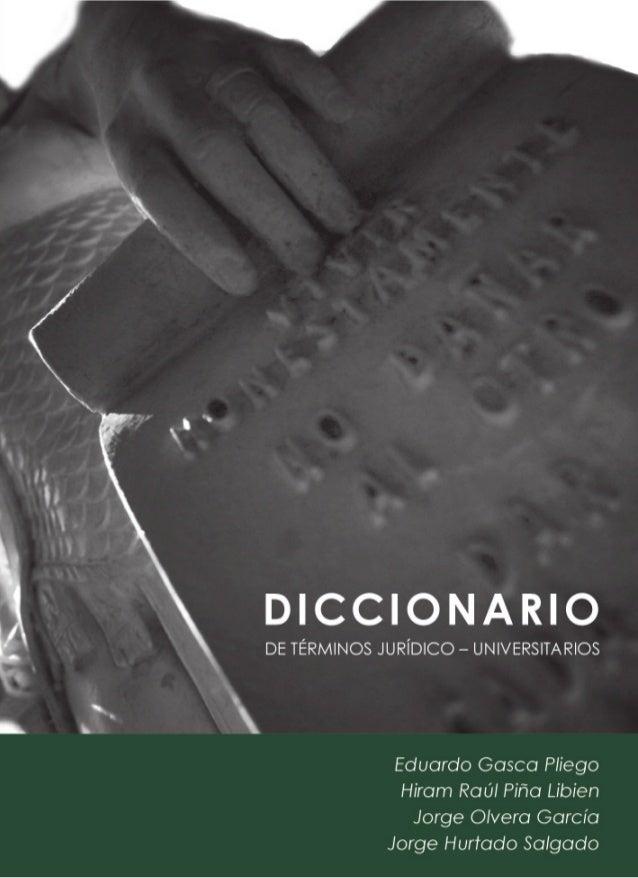 1a edición 2010 DICCIONARIO DE TÉRMINOS JURÍDICO – UNIVERSITARIOS © Eduardo Gasca Pliego © Hiram Raúl Piña Libien © Jorge ...