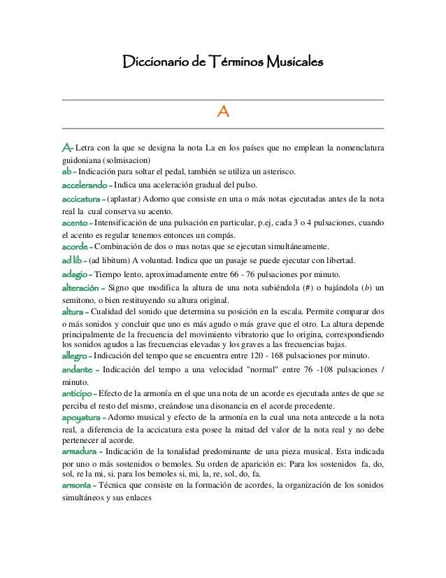Diccionario de Términos Musicales A A- Letra con la que se designa la nota La en los países que no emplean la nomenclatura...