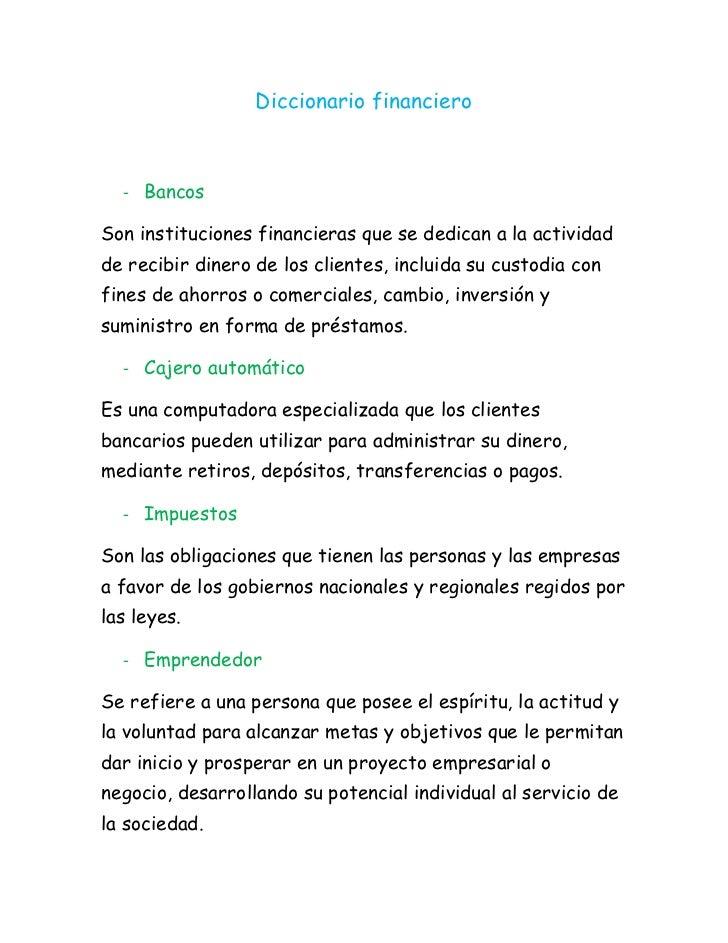 Diccionario financiero  - BancosSon instituciones financieras que se dedican a la actividadde recibir dinero de los client...