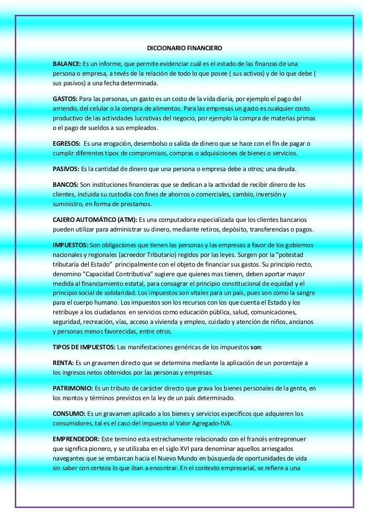 DICCIONARIO FINANCIERO<br />BALANCE: Es un informe, que permite evidenciar cuál es el estado de las finanzas de una person...