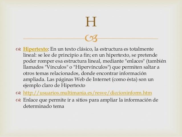  Hipertexto: En un texto clásico, la estructura es totalmentelineal: se lee de principio a fin; en un hipertexto, se pre...