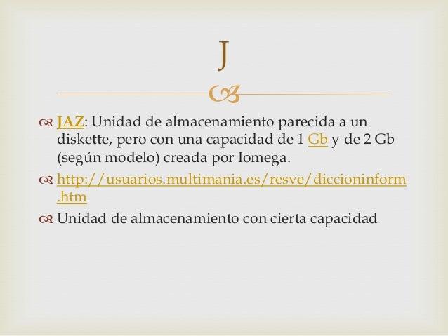  JAZ: Unidad de almacenamiento parecida a undiskette, pero con una capacidad de 1 Gb y de 2 Gb(según modelo) creada por ...
