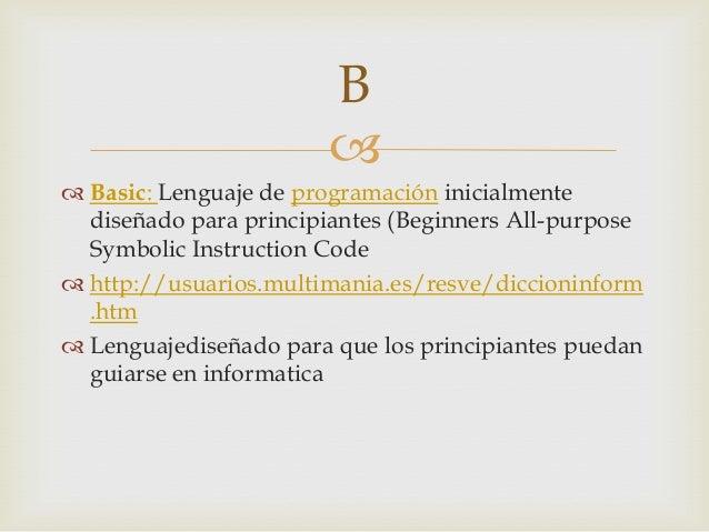  Basic: Lenguaje de programación inicialmentediseñado para principiantes (Beginners All-purposeSymbolic Instruction Code...