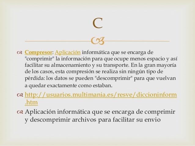 """ Compresor: Aplicación informática que se encarga de""""comprimir"""" la información para que ocupe menos espacio y asífacilit..."""