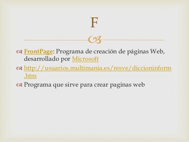  FrontPage: Programa de creación de páginas Web,desarrollado por Microsoft http://usuarios.multimania.es/resve/diccioni...