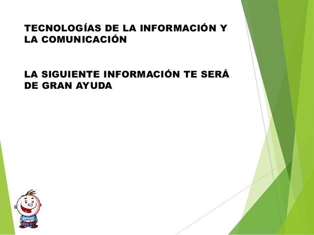 TECNOLOGÍAS DE LA INFORMACIÓN YLA COMUNICACIÓNLA SIGUIENTE INFORMACIÓN TE SERÁDE GRAN AYUDA