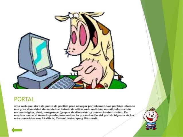 PORTALsitio web que sirve de punto de partida para navegar por Internet. Los portales ofrecenuna gran diversidad de servic...
