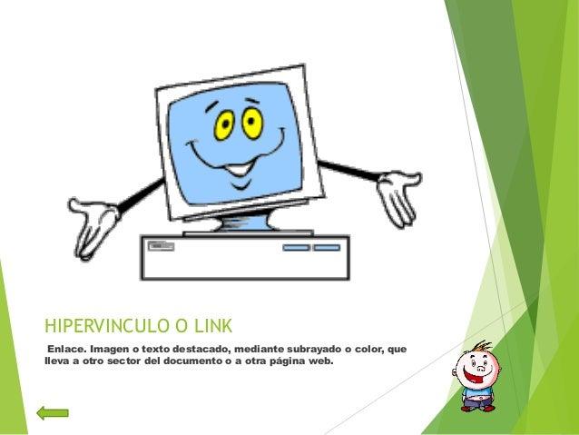 HIPERVINCULO O LINKEnlace. Imagen o texto destacado, mediante subrayado o color, quelleva a otro sector del documento o a ...