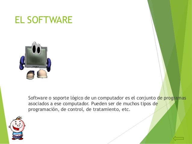 EL SOFTWARESoftware o soporte lógico de un computador es el conjunto de programasasociados a ese computador. Pueden ser de...