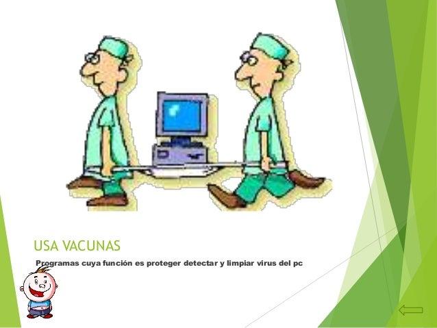USA VACUNASProgramas cuya función es proteger detectar y limpiar virus del pc