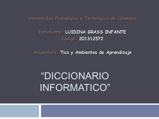 """""""DICCIONARIOINFORMATICO""""Universidad Pedagógica y Tecnológica de ColombiaUniversidad Pedagógica y Tecnológica de ColombiaEs..."""