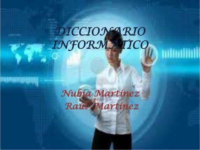 DICCIONARIOINFORMÁTICONubia MartínezRaúl Martínez