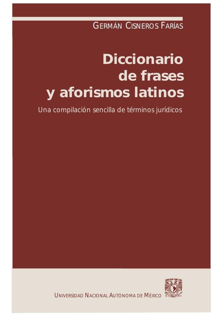 GERMÁN CISNEROS FARÍAS          Diccionario            de frases  y aforismos latinosUna compilación sencilla de términos ...