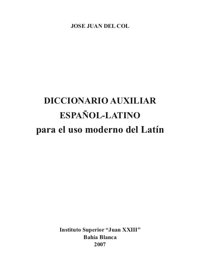 "JOSE JUAN DEL COL Instituto Superior ""Juan XXIII"" Bahía Blanca 2007  DICCIONARIO AUXILIAR ESPAÑOL ... 90609afa7905"