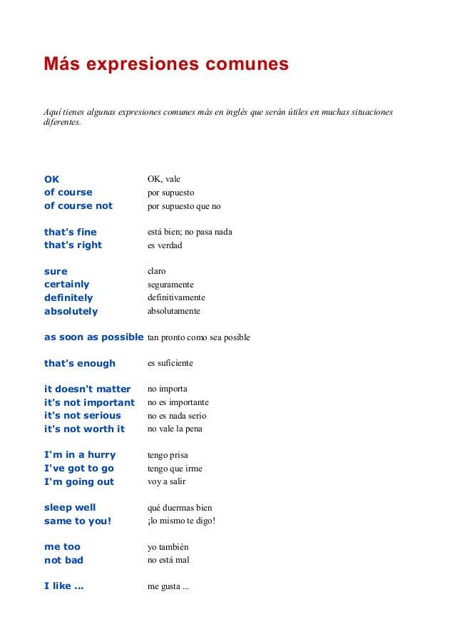 Más expresiones comunes Aquí tienes algunas expresiones comunes más en inglés que serán útiles en muchas situaciones difer...