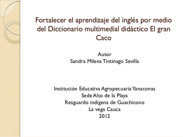 Fortalecer el aprendizaje del inglés por mediodel Diccionario multimedial didáctico El gran                    Caco       ...