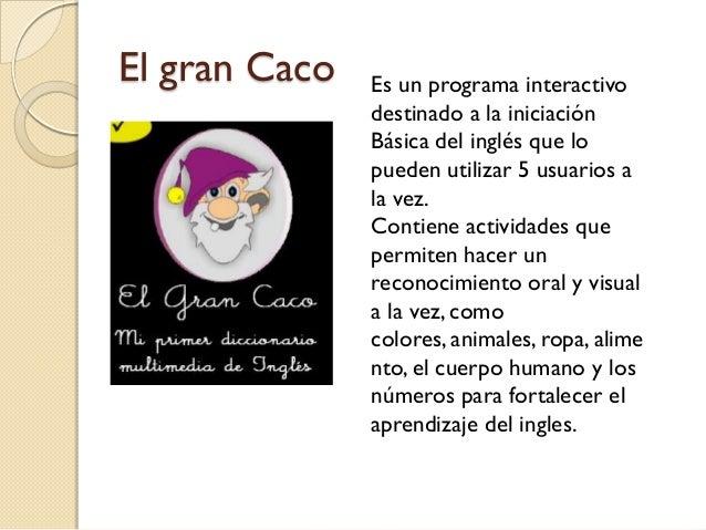 El gran Caco   Es un programa interactivo               destinado a la iniciación               Básica del inglés que lo  ...
