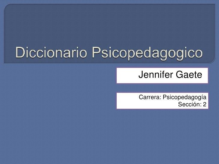 Jennifer GaeteCarrera: Psicopedagogía              Sección: 2