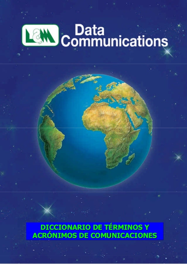 DICCIONARIO DE TÉRMINOS YACRÓNIMOS DE COMUNICACIONES