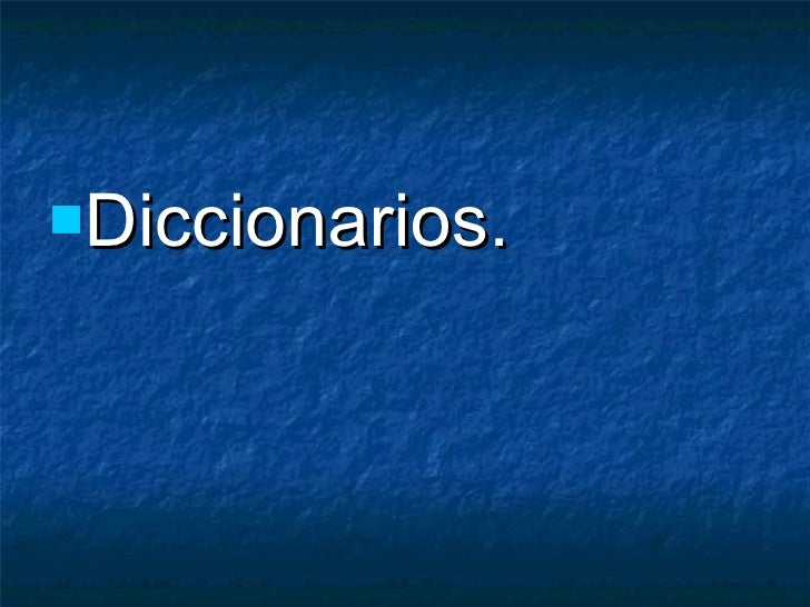 <ul><li>Diccionarios. </li></ul>