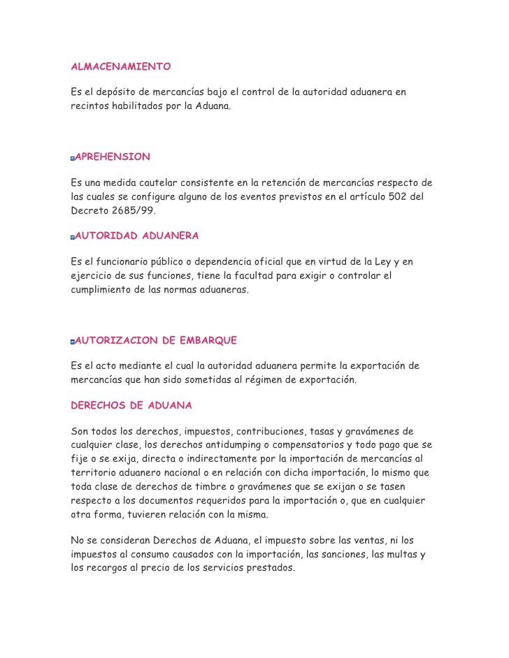 ALMACENAMIENTO  Es el depósito de mercancías bajo el control de la autoridad aduanera en recintos habilitados por la Aduan...