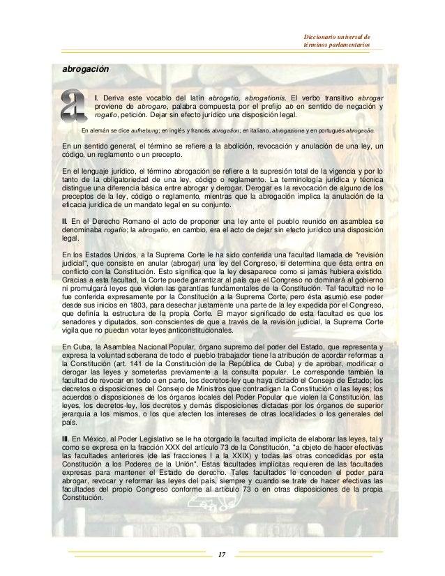 Diccionario universal de términos parlamentarios 17 abrogación I. Deriva este vocablo del latín abrogatio, abrogationis. E...