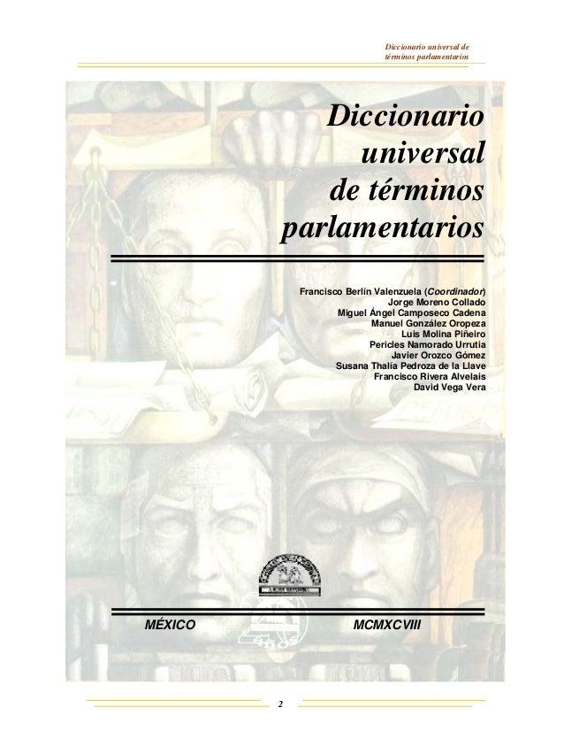 Diccionario universal de términos parlamentarios 2 Diccionario universal de términos parlamentarios Francisco Berlín Valen...