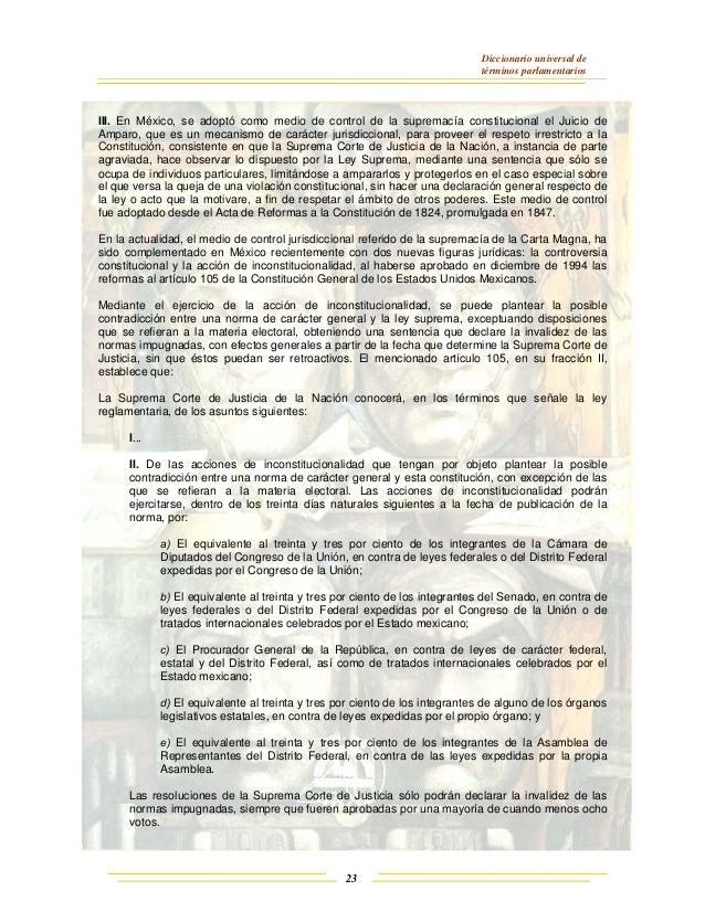 Diccionario universal de términos parlamentarios 23 III. En México, se adoptó como medio de control de la supremacía const...
