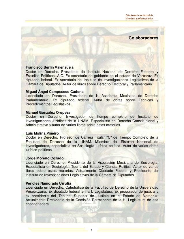 Diccionario universal de términos parlamentarios 8 Colaboradores Francisco Berlín Valenzuela Doctor en Derecho. Presidente...