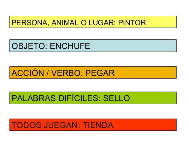 PERSONA, ANIMAL O LUGAR: PINTOROBJETO: ENCHUFEACCIÓN / VERBO: PEGARPALABRAS DIFÍCILES: SELLOTODOS JUEGAN: TIENDA