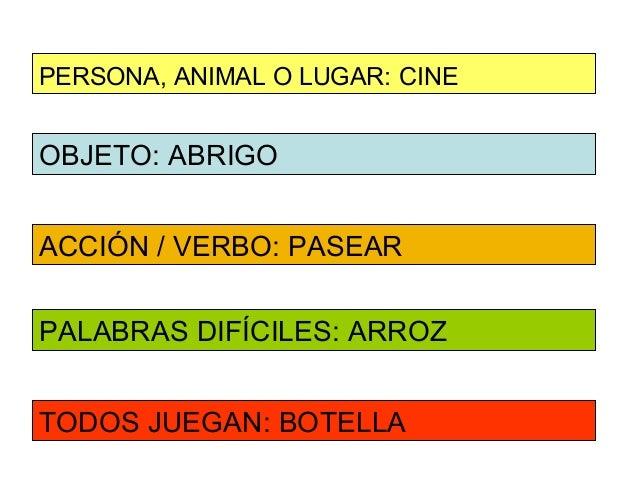 PERSONA, ANIMAL O LUGAR: CINEOBJETO: ABRIGOACCIÓN / VERBO: PASEARPALABRAS DIFÍCILES: ARROZTODOS JUEGAN: BOTELLA