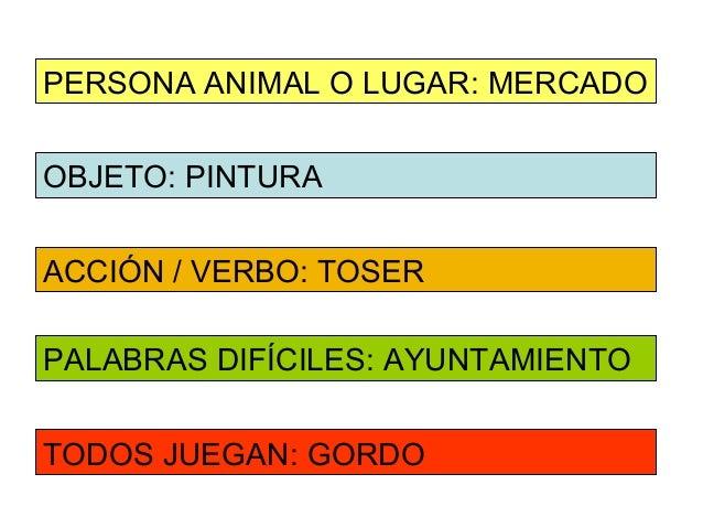 PERSONA ANIMAL O LUGAR: MERCADOOBJETO: PINTURAACCIÓN / VERBO: TOSERPALABRAS DIFÍCILES: AYUNTAMIENTOTODOS JUEGAN: GORDO