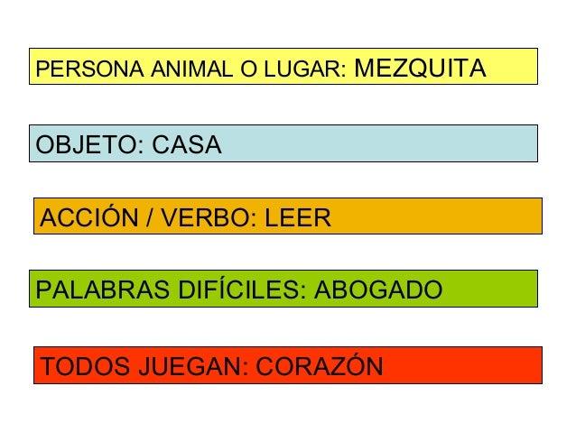 PERSONA ANIMAL O LUGAR: MEZQUITAOBJETO: CASAACCIÓN / VERBO: LEERPALABRAS DIFÍCILES: ABOGADOTODOS JUEGAN: CORAZÓN