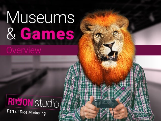 Rnttoustudl  Museums & Games  Overview           M  péfi om-cemarketing