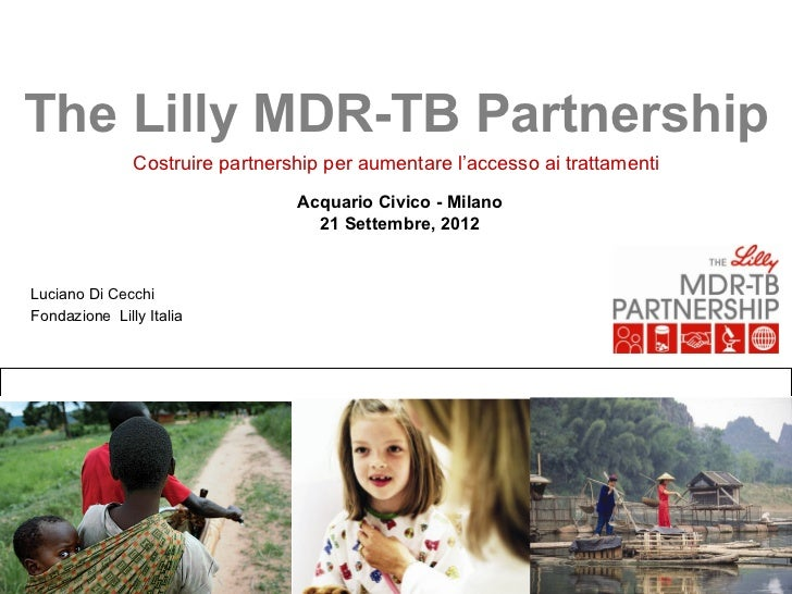 The Lilly MDR-TB Partnership               Costruire partnership per aumentare l'accesso ai trattamenti                   ...