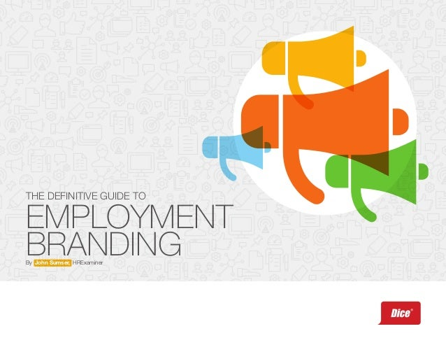By John Sumser, HRExaminer EMPLOYMENT BRANDING THE DEFINITIVE GUIDE TO