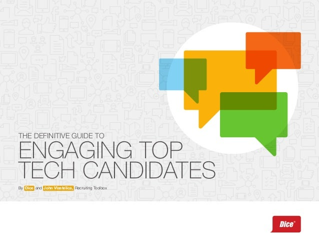 ENGAGING TOP TECH CANDIDATES THE DEFINITIVE GUIDE TO By Dice and John Vlastelica, Recruiting Toolbox