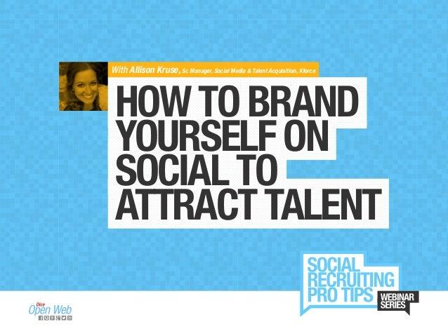 HOWTOBRAND YOURSELFON SOCIALTO ATTRACTTALENT With Allison Kruse, Sr. Manager, Social Media & Talent Acquisition, Kforce