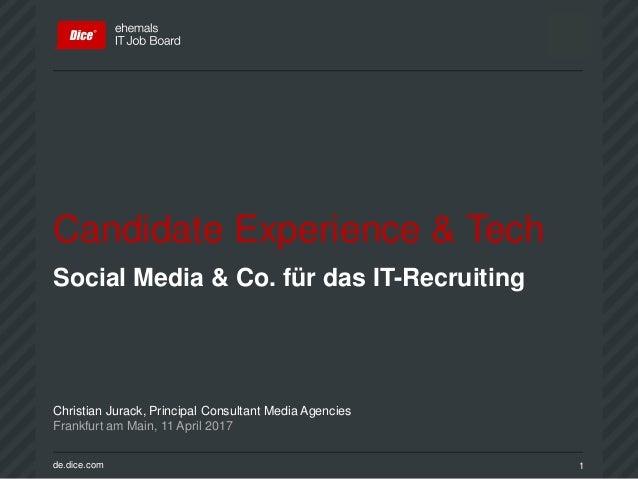 de.dice.com 1 Candidate Experience & Tech Social Media & Co. für das IT-Recruiting Christian Jurack, Principal Consultant ...
