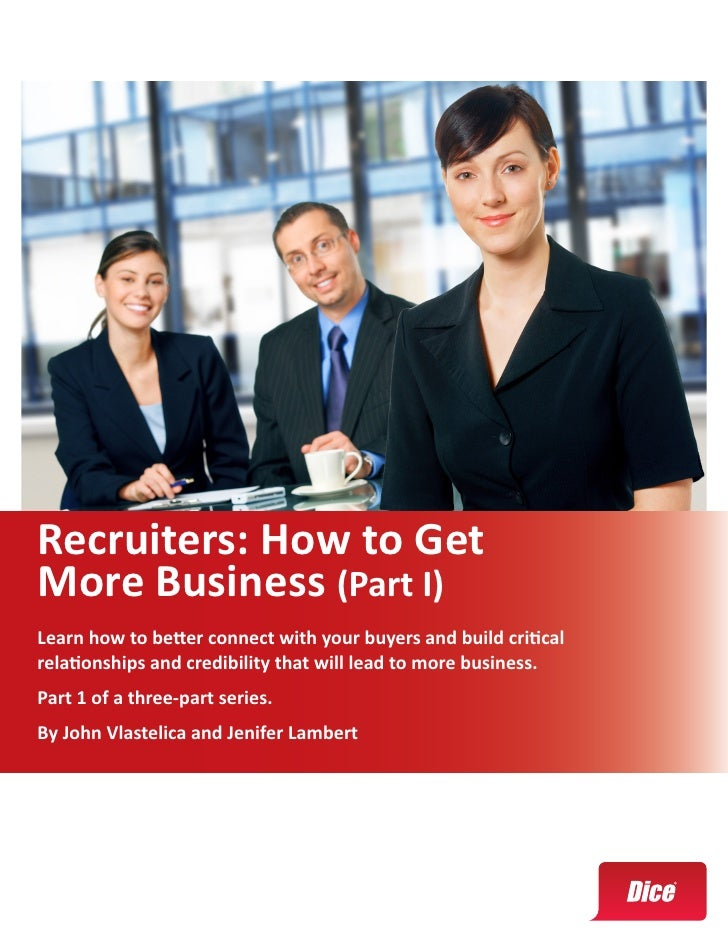 Recruiters: How to GetMore Business (Part I)Learn how to better connect with your buyers and build criticalrelationships a...