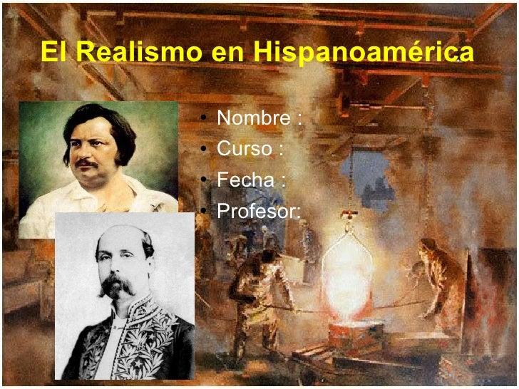 El Realismo en Hispanoamérica <ul><li>Nombre :  </li></ul><ul><li>Curso :  </li></ul><ul><li>Fecha :  </li></ul><ul><li>Pr...