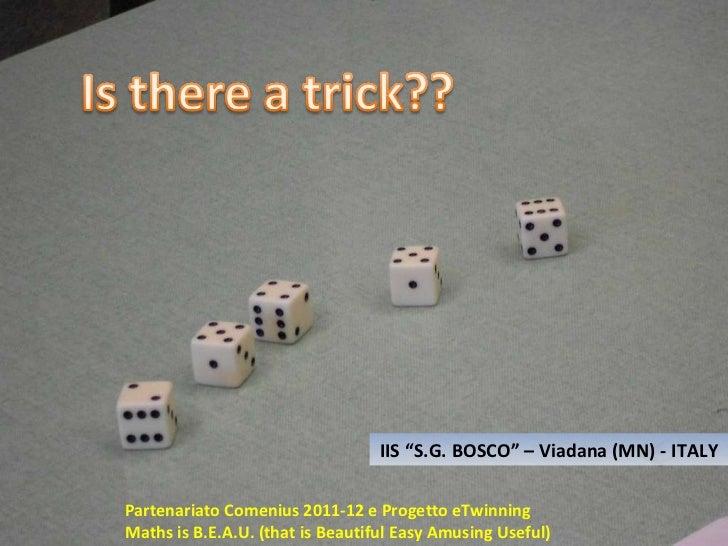 "IIS ""S.G. BOSCO"" – Viadana (MN) - ITALY Partenariato Comenius 2011-12 e Progetto eTwinning Maths is B.E.A.U. (that is Beau..."